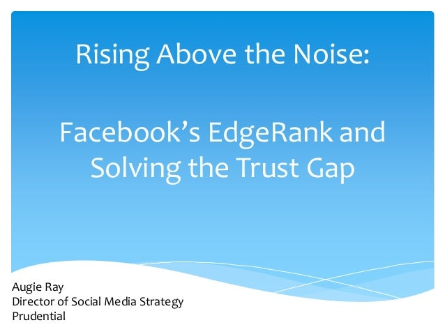 Rising Above the Noise:        Facebook's EdgeRank and          Solving the Trust GapAugie RayDirector of Social Media Str...