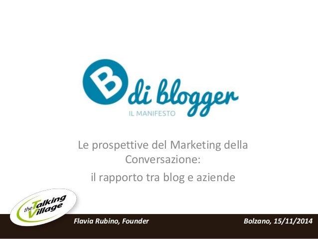Le prospettive del Marketing della Conversazione: il rapporto tra blog e aziende Bolzano, 15/11/2014Flavia Rubino, Founder