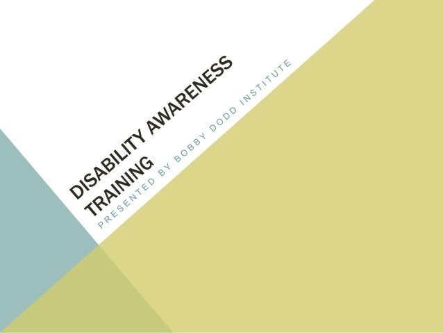 WHY IS DISABILITY AWARENESS TRAINING NEEDED? • 19% of Americans have a disability, making it our country's largest minorit...