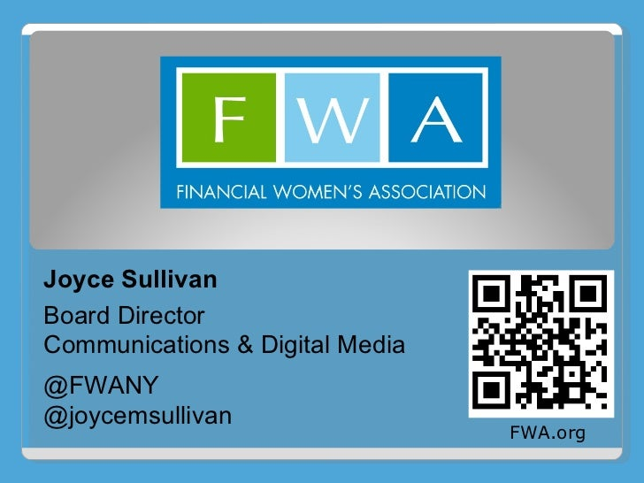 Joyce Sullivan Board Director Communications & Digital Media @FWANY @joycemsullivan FWA.org