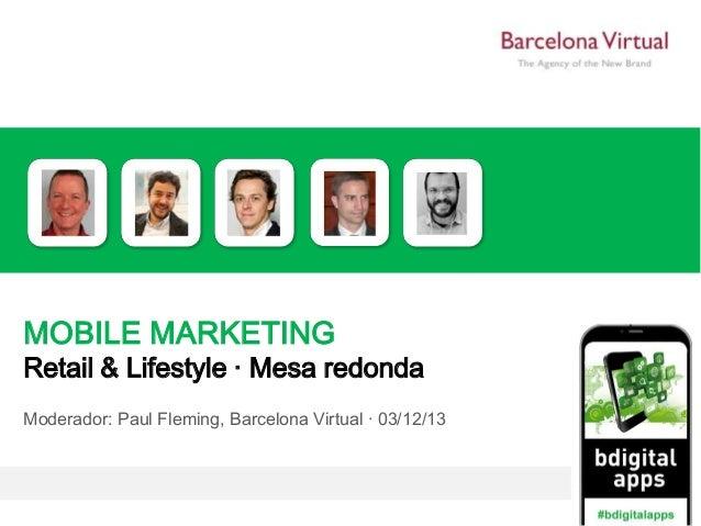 MOBILE MARKETING  Retail & Lifestyle · Mesa redonda Moderador: Paul Fleming, Barcelona Virtual · 03/12/13