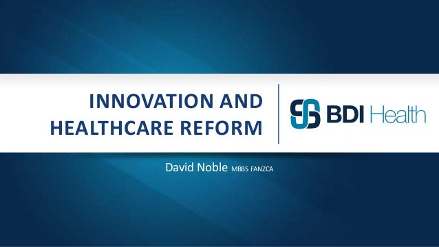 INNOVATION ANDHEALTHCARE REFORMDavid Noble MBBS FANZCA