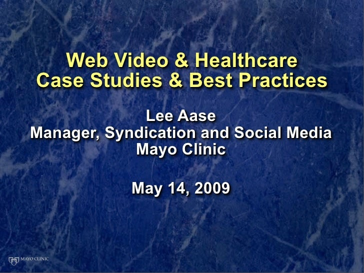 Web Video & Healthcare Case Studies & Best Practices              Lee Aase Manager, Syndication and Social Media          ...