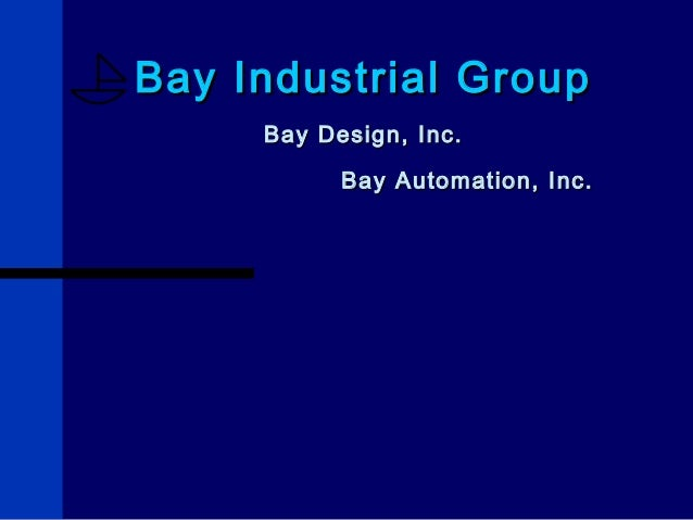 Bay Industrial Group Bay Design, Inc. Bay Automation, Inc.