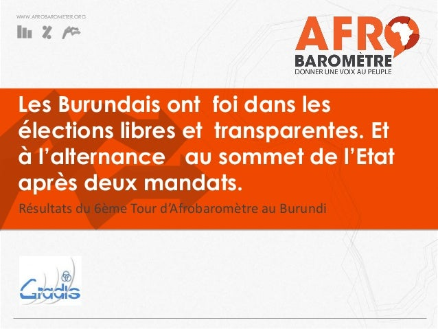WWW.AFROBAROMETER.ORG Les Burundais ont foi dans les élections libres et transparentes. Et à l'alternance au sommet de l'E...