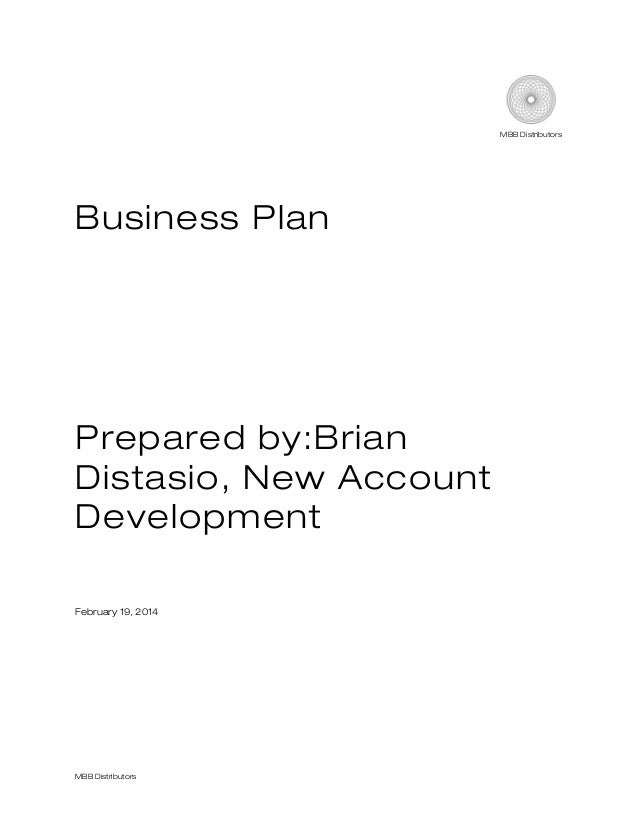 MBB Distributors  Business Plan  Prepared by:Brian Distasio, New Account Development February 19, 2014  MBB Distributors