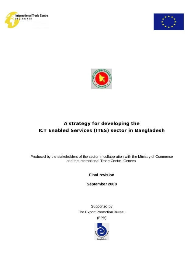 A strategy for developing the ICT Enabled Services (ITES) sector in Bangladesh Produced by the stakeholders of the sector ...