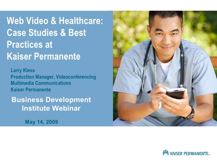 Web Video & Healthcare: Case Studies & Best Practices at  Kaiser Permanente Larry Kless Production Manager, Videoconferenc...