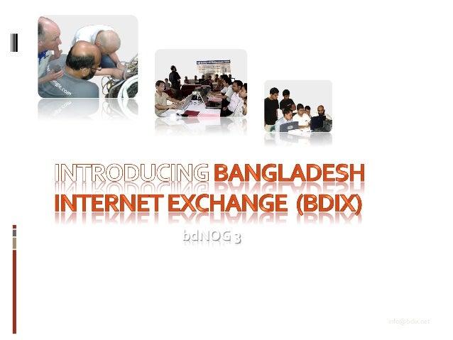 info@bdix.net   bdNOG  3     May  18-‐23,  2015   www.bdix.net