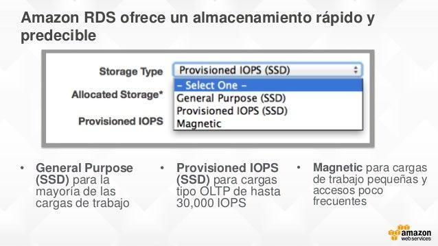 Amazon RDS ofrece un almacenamiento rápido y predecible • General Purpose (SSD) para la mayoría de las cargas de trabajo •...