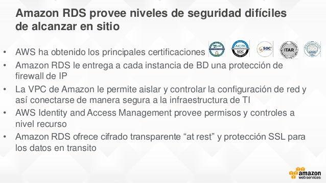 Amazon RDS provee niveles de seguridad difíciles de alcanzar en sitio • AWS ha obtenido los principales certificaciones • ...