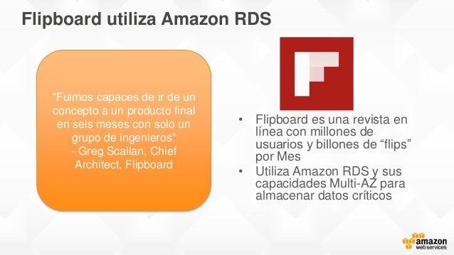 """Flipboard utiliza Amazon RDS • Flipboard es una revista en línea con millones de usuarios y billones de """"flips"""" por Mes • ..."""