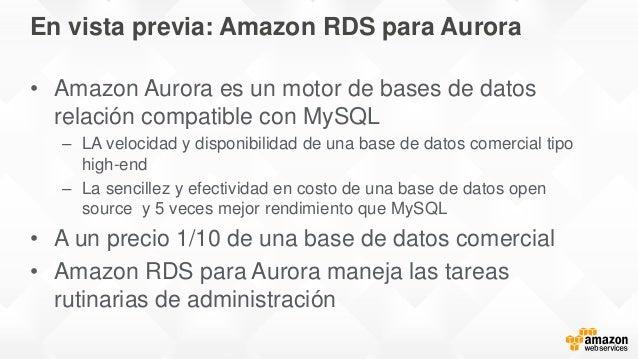 En vista previa: Amazon RDS para Aurora • Amazon Aurora es un motor de bases de datos relación compatible con MySQL – LA v...