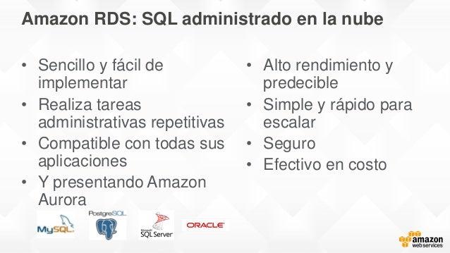 Amazon RDS: SQL administrado en la nube • Sencillo y fácil de implementar • Realiza tareas administrativas repetitivas • C...