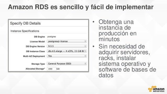Amazon RDS es sencillo y fácil de implementar • Obtenga una instancia de producción en minutos • Sin necesidad de adquirir...