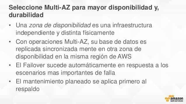 Seleccione Multi-AZ para mayor disponibilidad y, durabilidad • Una zona de disponibilidad es una infraestructura independi...
