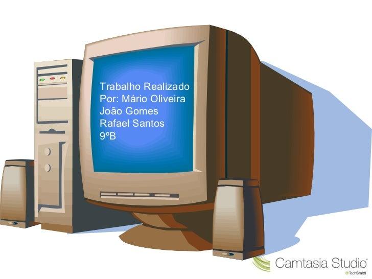 Trabalho RealizadoPor: Mário OliveiraJoão GomesRafael Santos9ºB