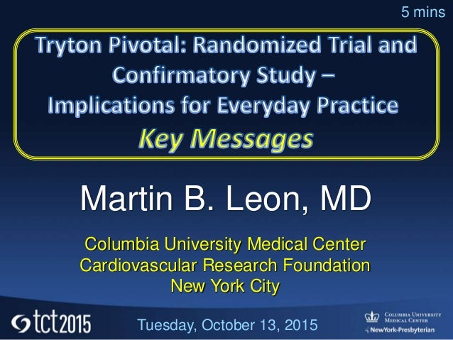 Martin B. Leon, MD Columbia University Medical Center Cardiovascular Research Foundation New York City Tuesday, October 13...