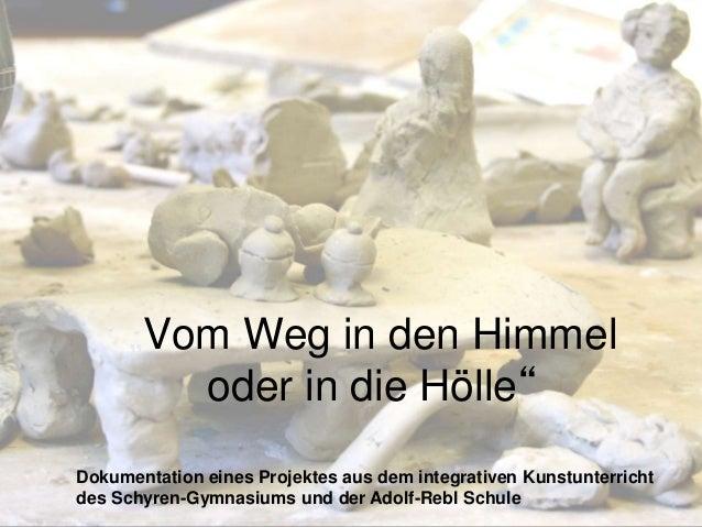 """""""Vom Weg in den Himmel oder in die Hölle"""" Dokumentation eines Projektes aus dem integrativen Kunstunterricht des Schyren-G..."""