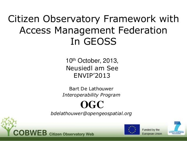 Citizen Observatory Framework with Access Management Federation In GEOSS 10th October, 2013, Neusiedl am See ENVIP'2013 Ba...