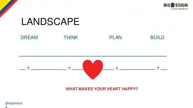 @AdamtheI LANDSCAPE DREAM THINK PLAN BUILD WHAT MAKES YOUR HEART HAPPY? ? ???