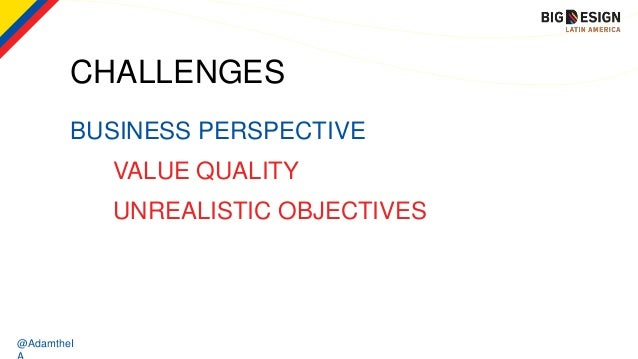 @AdamtheI BUSINESS PERSPECTIVE CHALLENGES VALUE QUALITY UNREALISTIC OBJECTIVES