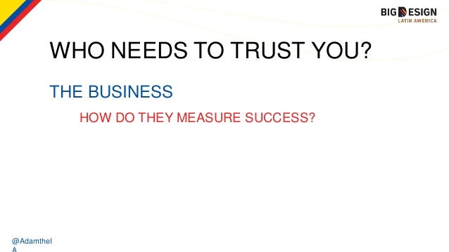 @AdamtheI THE BUSINESS WHO NEEDS TO TRUST YOU? HOW DO THEY MEASURE SUCCESS?