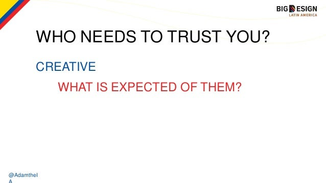@AdamtheI CREATIVE WHO NEEDS TO TRUST YOU? WHAT IS EXPECTED OF THEM?