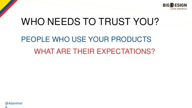 @AdamtheI PEOPLE WHO USE YOUR PRODUCTS WHO NEEDS TO TRUST YOU? WHAT ARE THEIR EXPECTATIONS?
