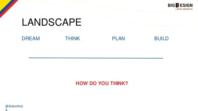 @AdamtheI LANDSCAPE DREAM THINK PLAN BUILD HOW DO YOU THINK?