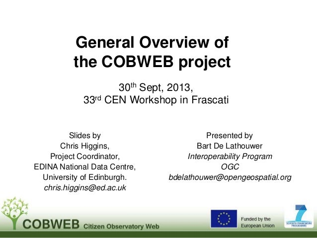 General Overview of the COBWEB project 30th Sept, 2013, 33rd CEN Workshop in Frascati  Slides by Chris Higgins, Project Co...