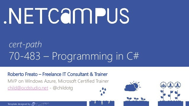 Template designed by cert-path 70-483 – Programming in C# Roberto Freato – Freelance IT Consultant & Trainer MVP on Window...