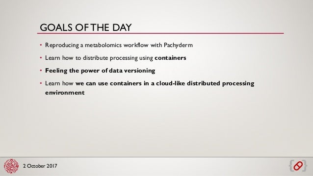 2 October 2017 • Reproducing a metabolomics workflow with Pachyderm • Learn how to distribute processing using containers ...
