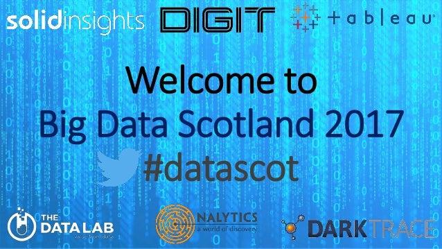 Welcome to Big Data Scotland 2017 #datascot