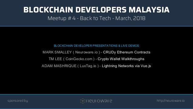 BLOCKCHAIN DEVELOPERS MALAYSIA http://neuroware.io Meetup #4 - Back to Tech - March, 2018 sponsored by BLOCKCHAIN DEVELOPE...