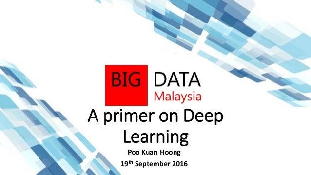 A primer on Deep Learning Poo Kuan Hoong 19th September 2016