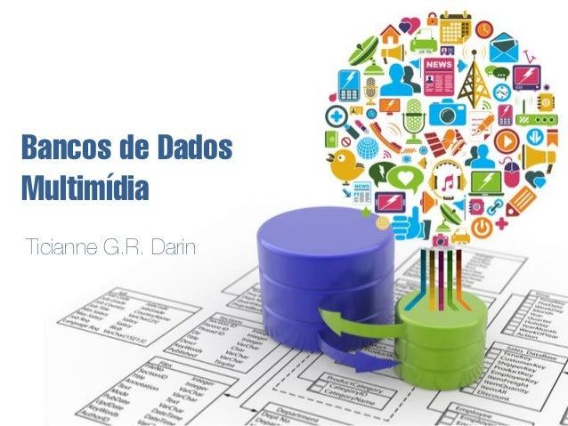 Bancos de DadosMultimídiaTicianne G.R. Darin
