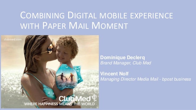 COMBINING DIGITAL MOBILE EXPERIENCEWITH PAPER MAIL MOMENT                  Dominique Declerq                  Brand Manage...