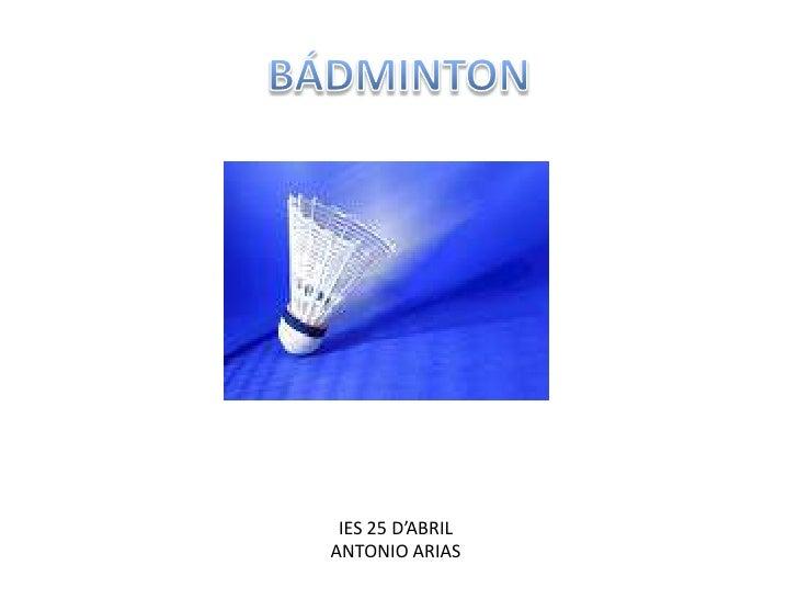 BÁDMINTON<br />IES 25 D'ABRIL<br />ANTONIO ARIAS<br />
