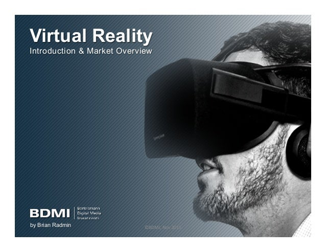 Virtual Reality Introduction & Market Overview by Brian Radmin ©BDMI,	Nov	2015	 1