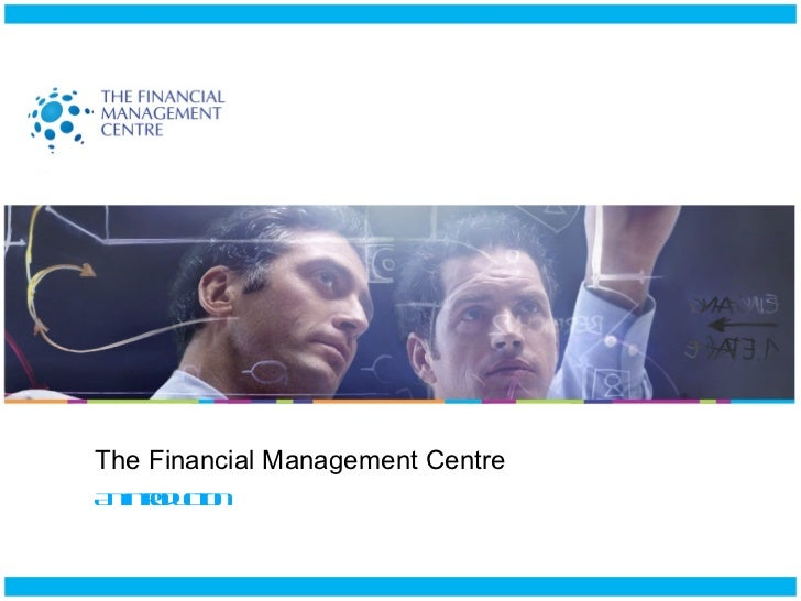 The Financial Management Centre An introduction