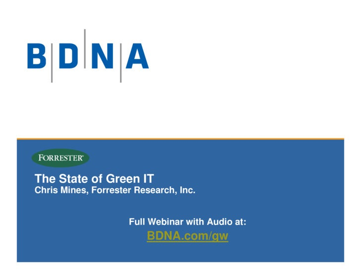 The State of Green IT     Chris Mines, Forrester Research, Inc.                            Full Webinar with Audio at:    ...