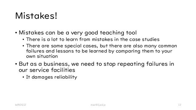 Mistakes! • Mistakes can be a very good teaching tool • There is a lot to learn from mistakes in the case studies • There ...