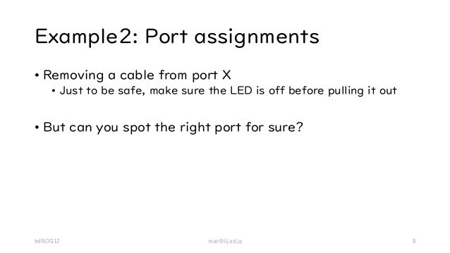 Example2: Port assignments • Removing a cable from port X • Just to be safe, make sure the LED is off before pulling it ou...