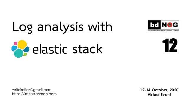 writeimtiaz@gmail.com https://imtiazrahman.com 12-14 October, 2020 Virtual Event 12 Log analysis with stack