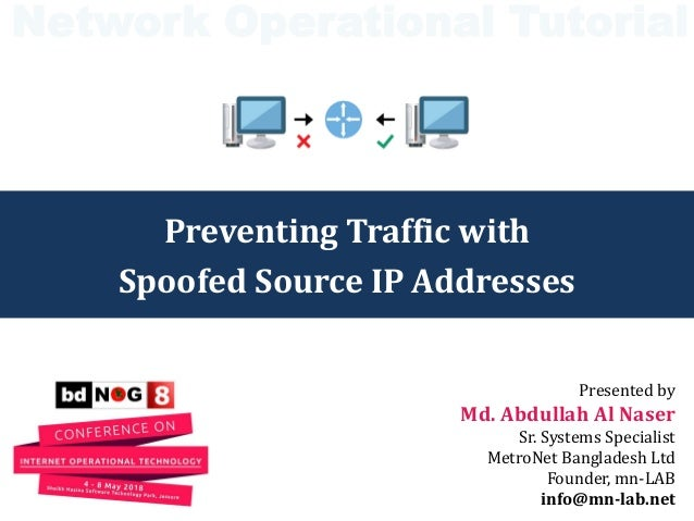 Preventing Traffic with Spoofed Source IP Addresses Presented by Md. Abdullah Al Naser Sr. Systems Specialist MetroNet Ban...