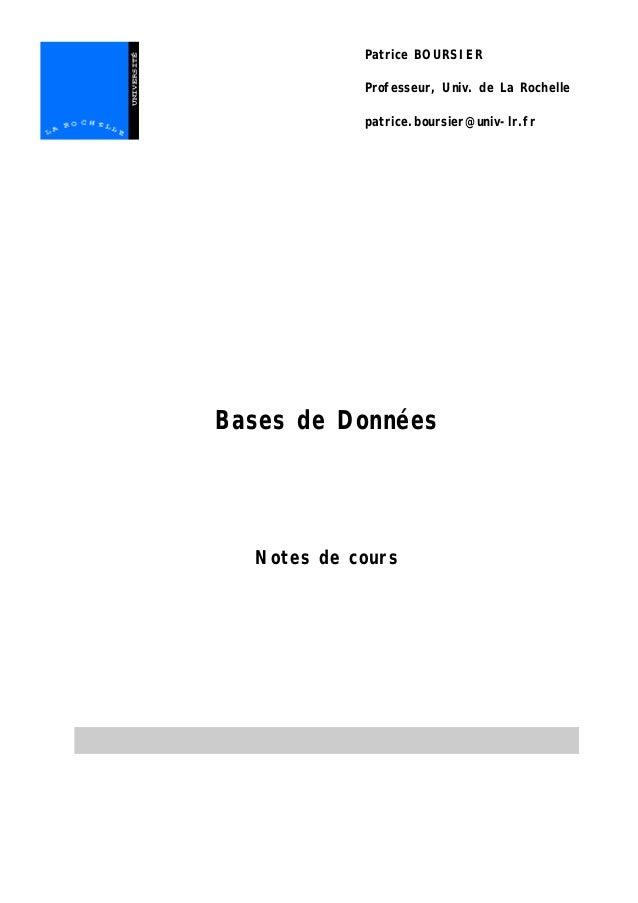 Patrice BOURSIER Professeur, Univ. de La Rochelle patrice.boursier@univ-lr.fr Bases de Données Notes de cours