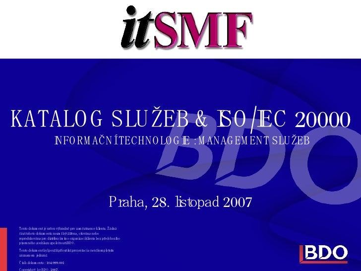 KATALOG SLUŽEB & ISO/IEC 20000  INFORMAČNÍ TECHNOLOGIE : MANAGEMENT SLUŽEB Praha, 28. listopad 2007 Tento dokument je urče...