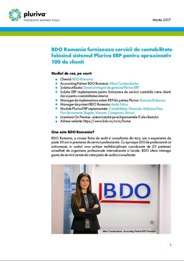 Studiul de caz, pe scurt: Clientul:BDO Romania AccountingPartnerBDO Romania:AlinaConstandache Solutiautilizata:Sistemulint...