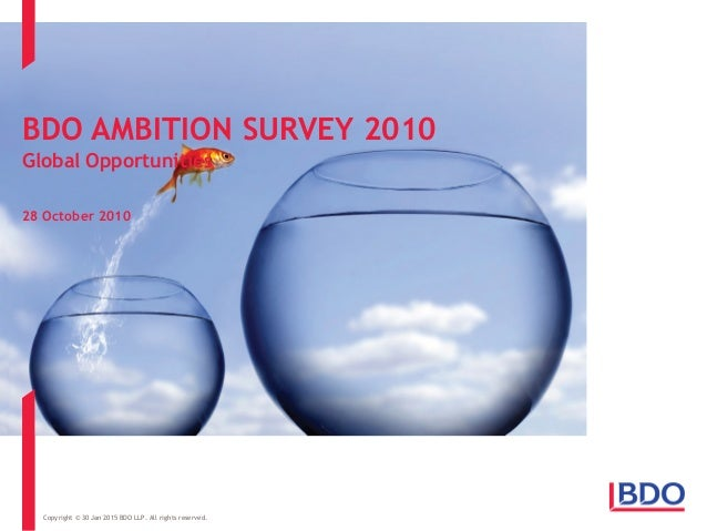 BDO AMBITION SURVEY 2010 Global Opportunities 28 October 2010 Copyright © 30 Jan 2015 BDO LLP. All rights reserved.